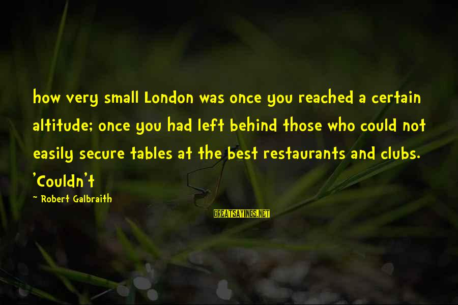 Best Very Small Sayings By Robert Galbraith: how very small London was once you reached a certain altitude; once you had left