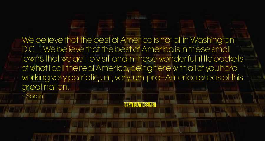 Best Very Small Sayings By Sarah: We believe that the best of America is not all in Washington, D.C ... We