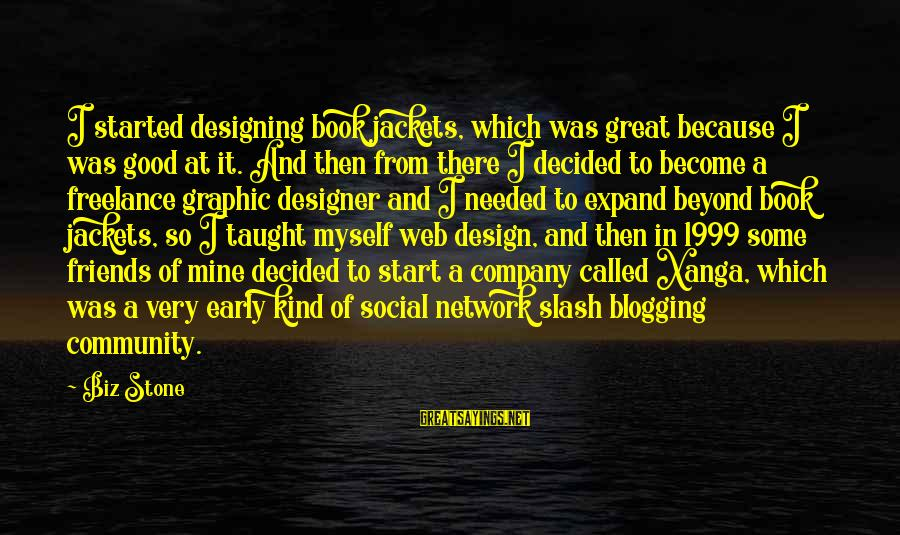 Best Web Designer Sayings By Biz Stone: I started designing book jackets, which was great because I was good at it. And