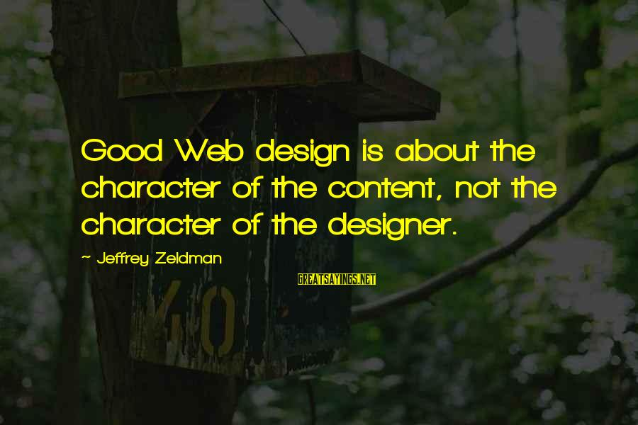 Best Web Designer Sayings By Jeffrey Zeldman: Good Web design is about the character of the content, not the character of the