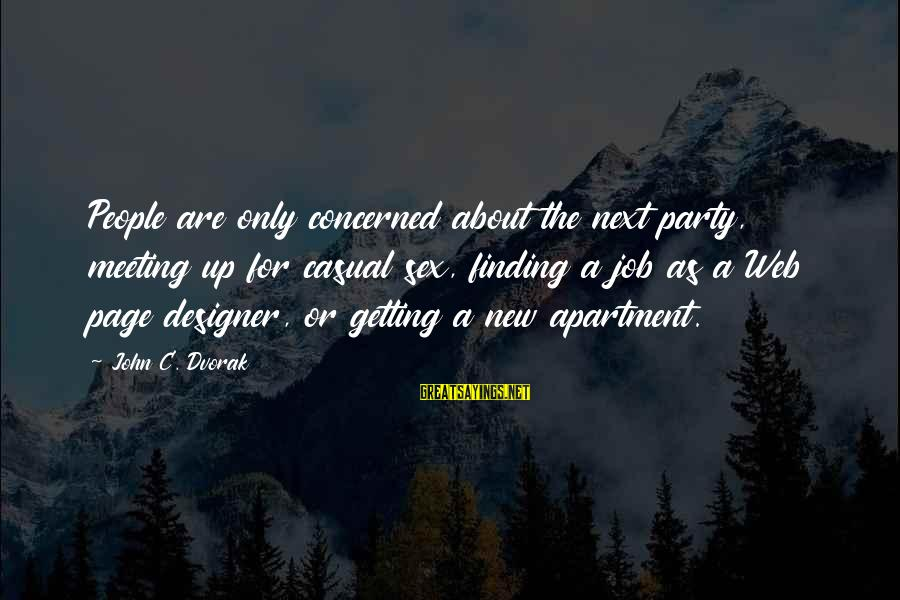 Best Web Designer Sayings By John C. Dvorak: People are only concerned about the next party, meeting up for casual sex, finding a