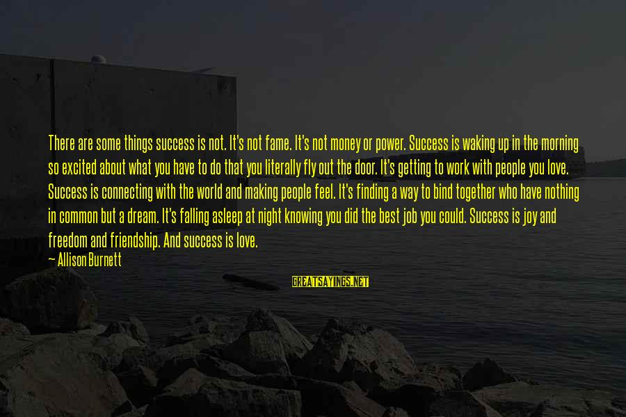 Best What's Up Sayings By Allison Burnett: There are some things success is not. It's not fame. It's not money or power.
