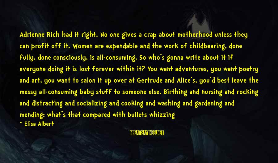 Best What's Up Sayings By Elisa Albert: Adrienne Rich had it right. No one gives a crap about motherhood unless they can