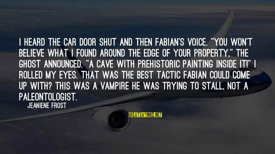 """Best What's Up Sayings By Jeaniene Frost: I heard the car door shut and then Fabian's voice. """"You won't believe what I"""