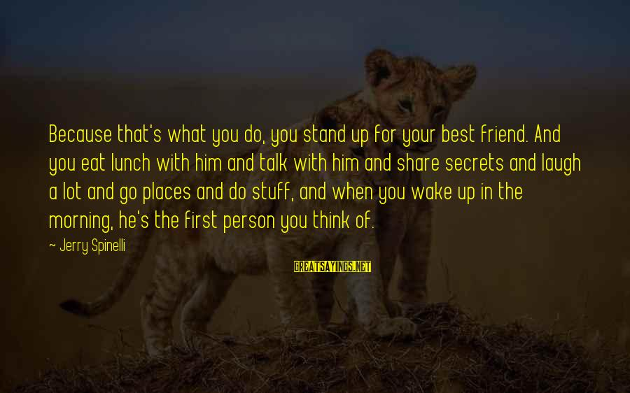 Best What's Up Sayings By Jerry Spinelli: Because that's what you do, you stand up for your best friend. And you eat