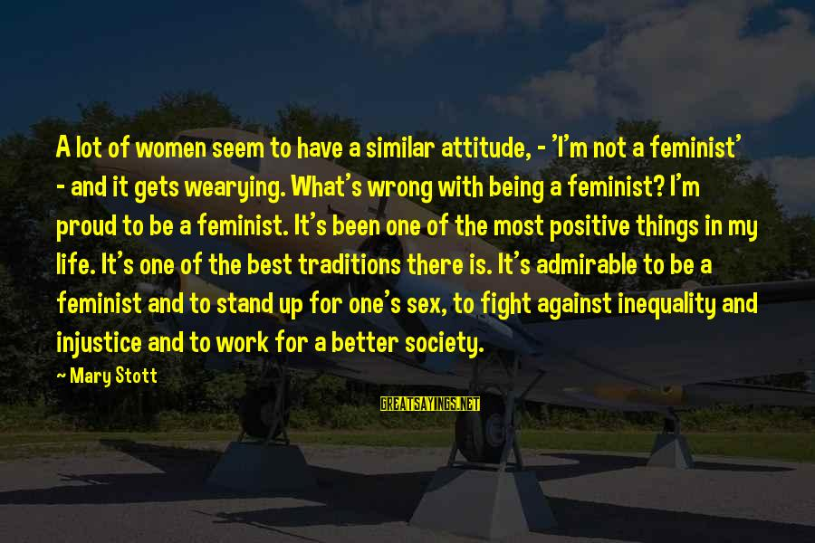 Best What's Up Sayings By Mary Stott: A lot of women seem to have a similar attitude, - 'I'm not a feminist'