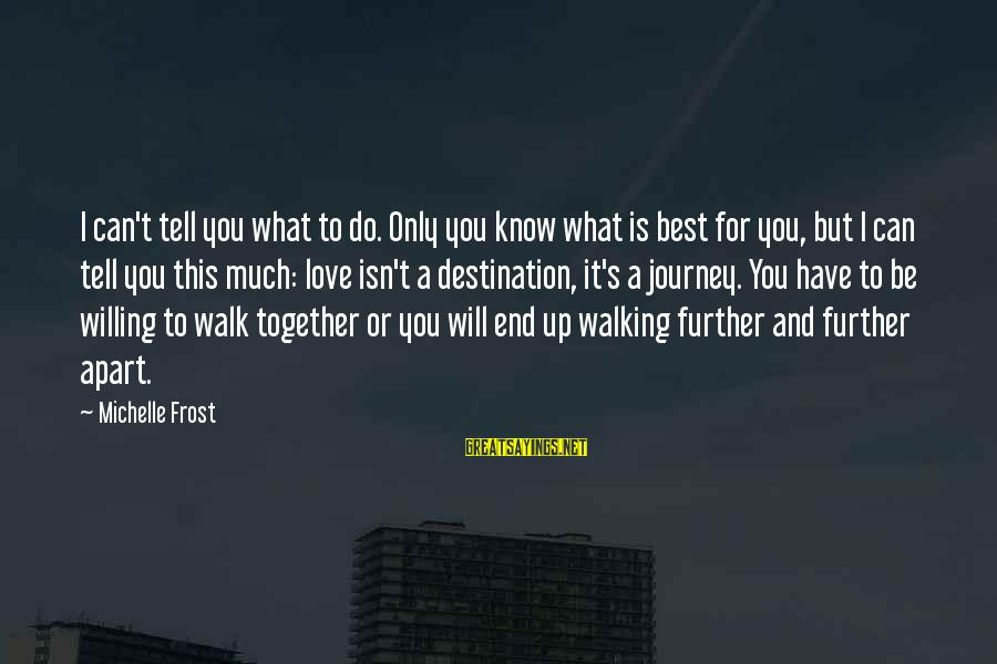 Best What's Up Sayings By Michelle Frost: I can't tell you what to do. Only you know what is best for you,