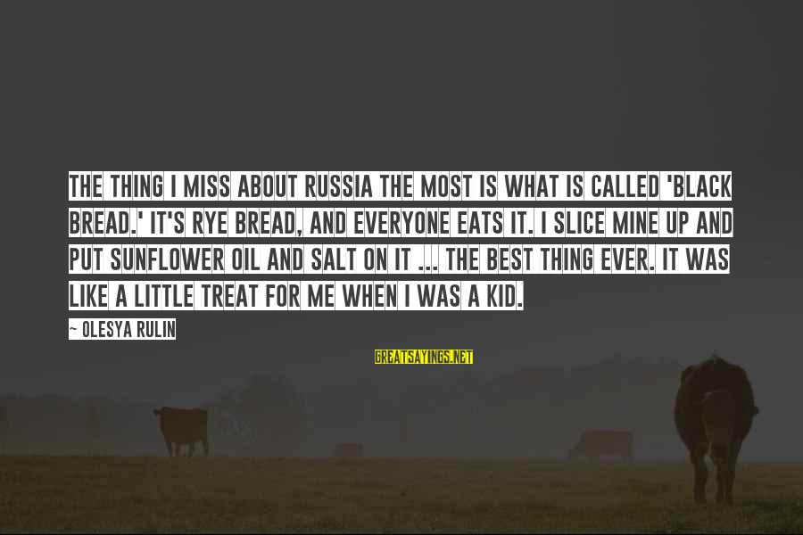 Best What's Up Sayings By Olesya Rulin: The thing I miss about Russia the most is what is called 'black bread.' It's
