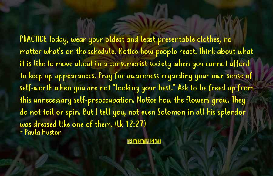Best What's Up Sayings By Paula Huston: PRACTICE Today, wear your oldest and least presentable clothes, no matter what's on the schedule.