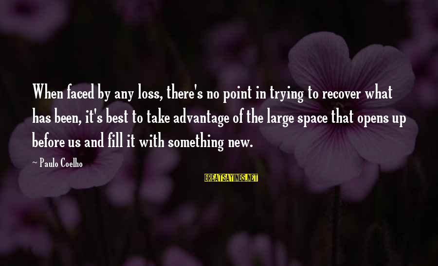 Best What's Up Sayings By Paulo Coelho: When faced by any loss, there's no point in trying to recover what has been,