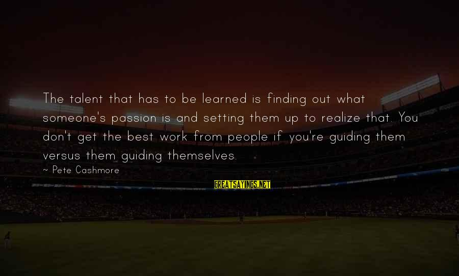 Best What's Up Sayings By Pete Cashmore: The talent that has to be learned is finding out what someone's passion is and