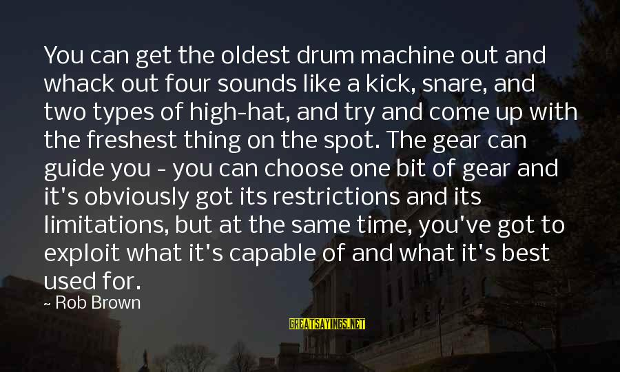 Best What's Up Sayings By Rob Brown: You can get the oldest drum machine out and whack out four sounds like a