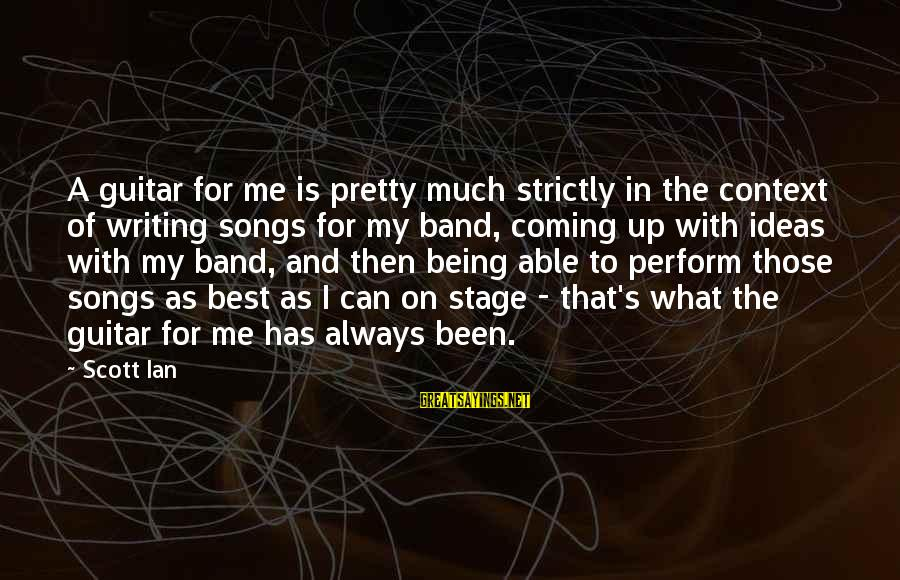 Best What's Up Sayings By Scott Ian: A guitar for me is pretty much strictly in the context of writing songs for