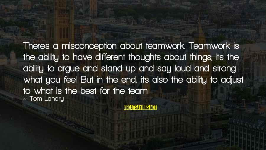 Best What's Up Sayings By Tom Landry: There's a misconception about teamwork. Teamwork is the ability to have different thoughts about things;