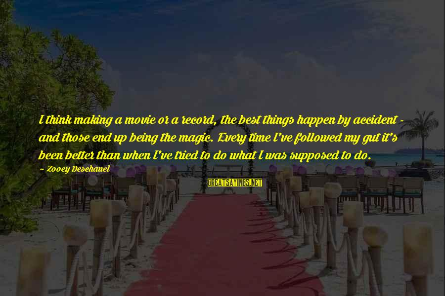 Best What's Up Sayings By Zooey Deschanel: I think making a movie or a record, the best things happen by accident -