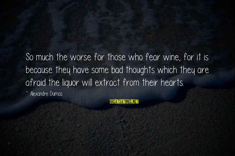 Best Wine Drinking Sayings By Alexandre Dumas: So much the worse for those who fear wine, for it is because they have