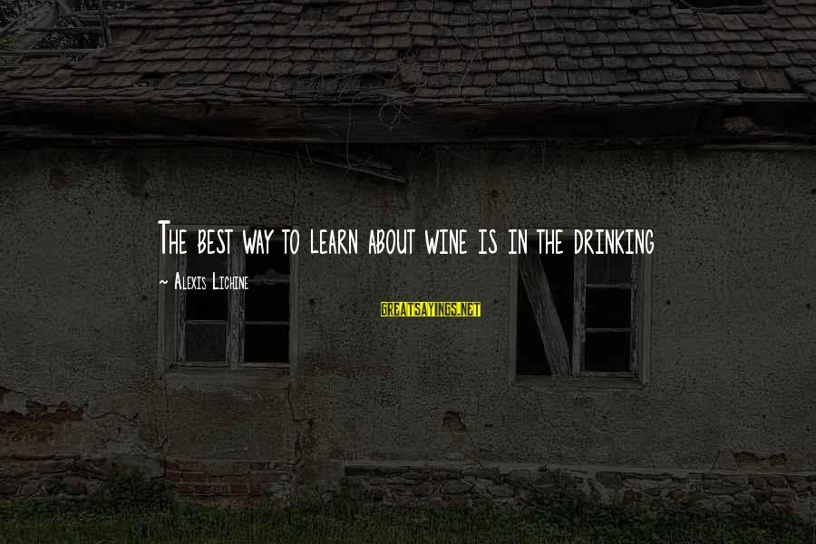 Best Wine Drinking Sayings By Alexis Lichine: The best way to learn about wine is in the drinking