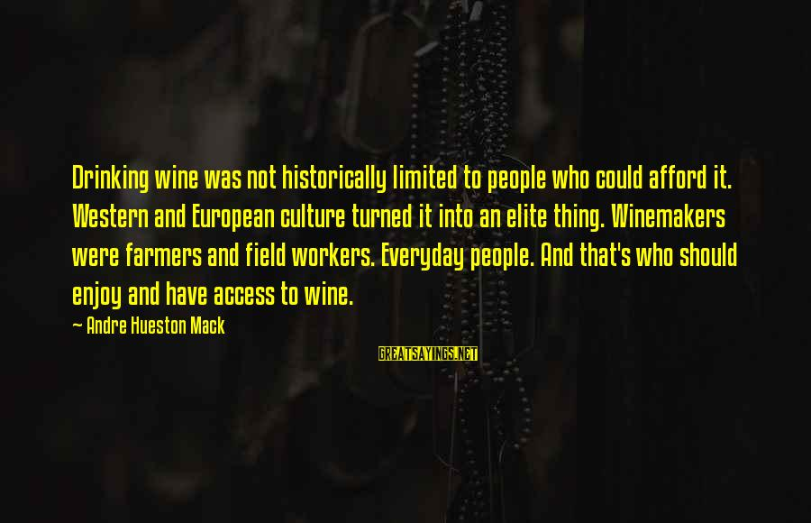 Best Wine Drinking Sayings By Andre Hueston Mack: Drinking wine was not historically limited to people who could afford it. Western and European