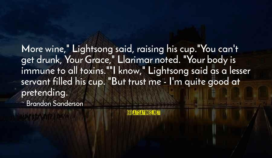 """Best Wine Drinking Sayings By Brandon Sanderson: More wine,"""" Lightsong said, raising his cup.""""You can't get drunk, Your Grace,"""" Llarimar noted. """"Your"""