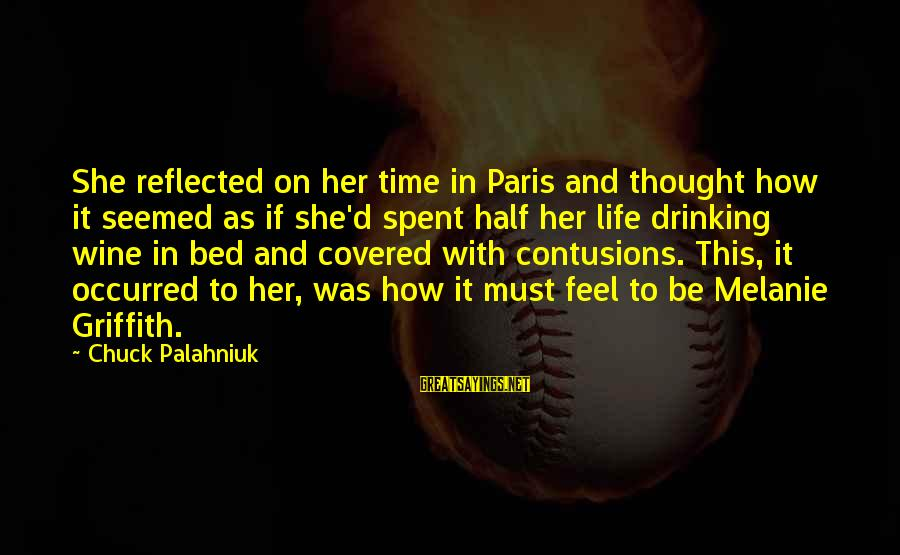 Best Wine Drinking Sayings By Chuck Palahniuk: She reflected on her time in Paris and thought how it seemed as if she'd
