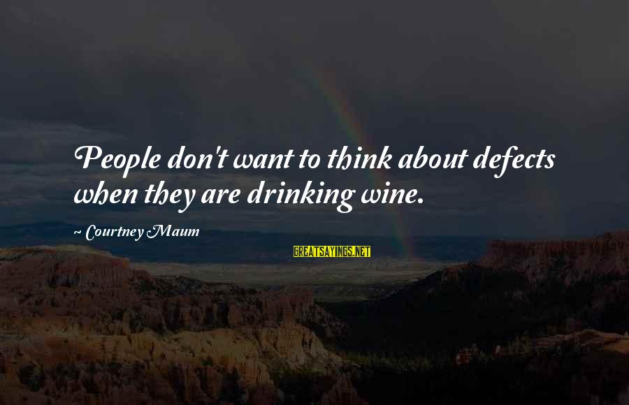 Best Wine Drinking Sayings By Courtney Maum: People don't want to think about defects when they are drinking wine.