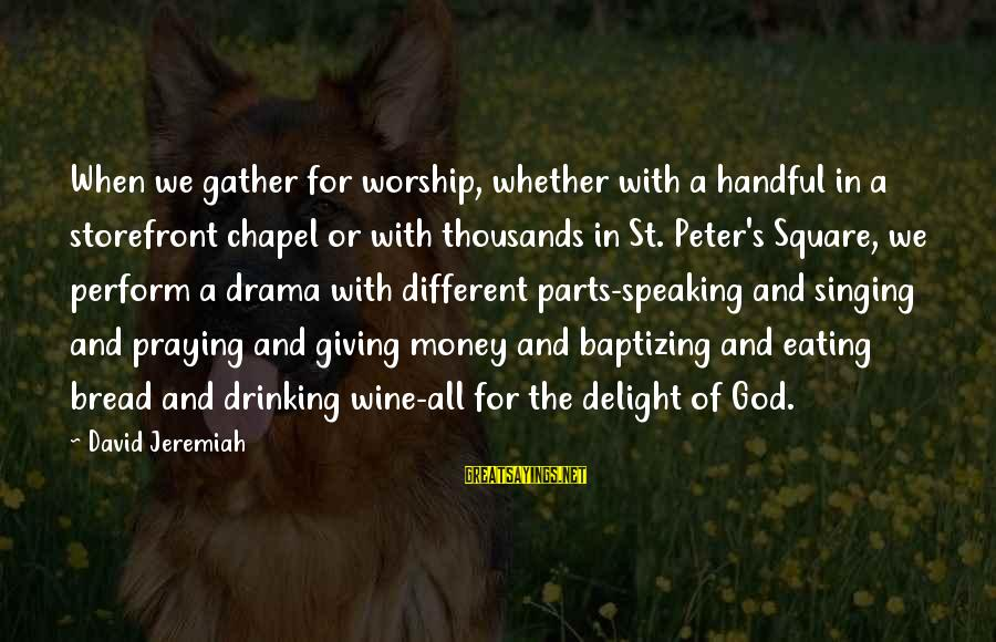 Best Wine Drinking Sayings By David Jeremiah: When we gather for worship, whether with a handful in a storefront chapel or with