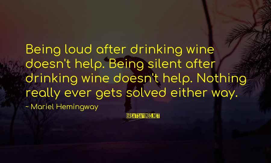Best Wine Drinking Sayings By Mariel Hemingway: Being loud after drinking wine doesn't help. Being silent after drinking wine doesn't help. Nothing