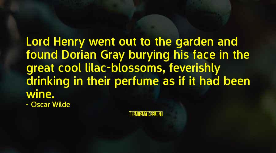 Best Wine Drinking Sayings By Oscar Wilde: Lord Henry went out to the garden and found Dorian Gray burying his face in