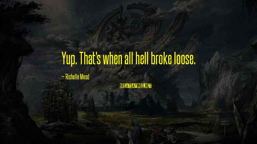 Best Wwe Diva Sayings By Richelle Mead: Yup. That's when all hell broke loose.