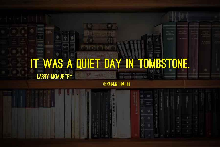 Best Wyatt Earp Sayings By Larry McMurtry: It was a quiet day in Tombstone.