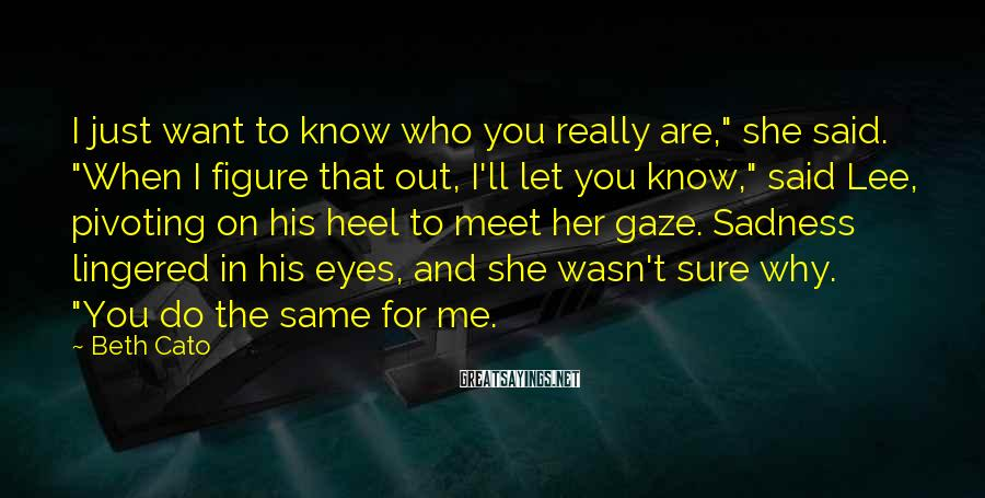 """Beth Cato Sayings: I just want to know who you really are,"""" she said. """"When I figure that"""