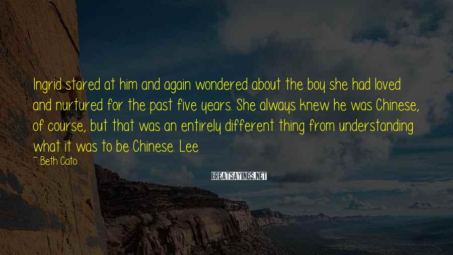 Beth Cato Sayings: Ingrid stared at him and again wondered about the boy she had loved and nurtured