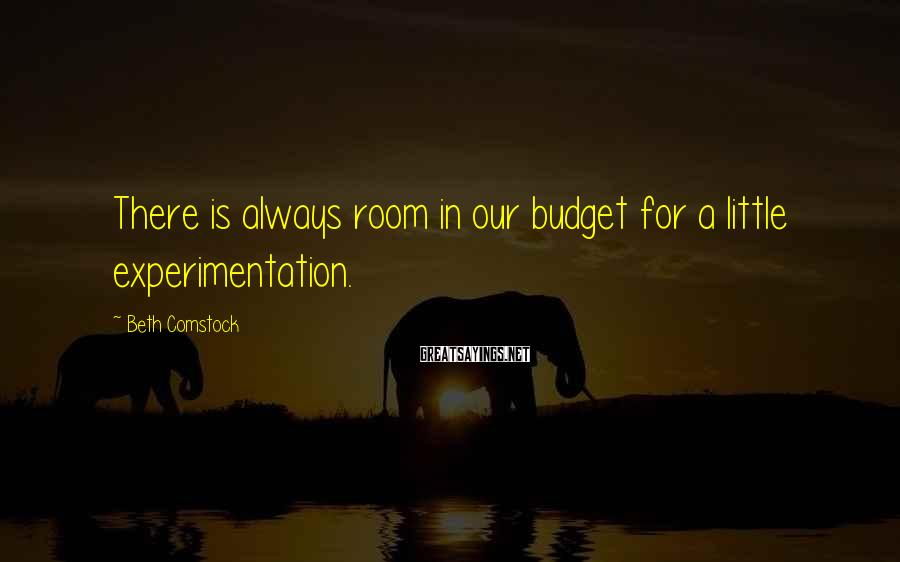 Beth Comstock Sayings: There is always room in our budget for a little experimentation.
