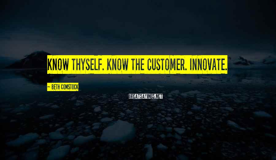 Beth Comstock Sayings: Know thyself. Know the customer. Innovate.