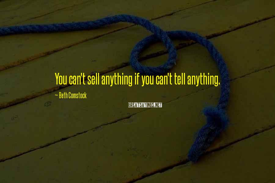 Beth Comstock Sayings: You can't sell anything if you can't tell anything.