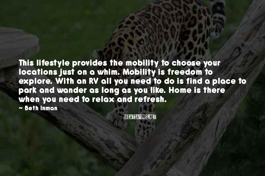 Beth Inman Sayings: This lifestyle provides the mobility to choose your locations just on a whim. Mobility is