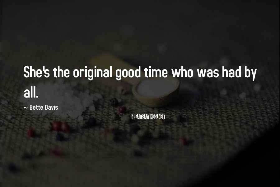 Bette Davis Sayings: She's the original good time who was had by all.