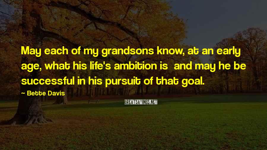 Bette Davis Sayings: May each of my grandsons know, at an early age, what his life's ambition is