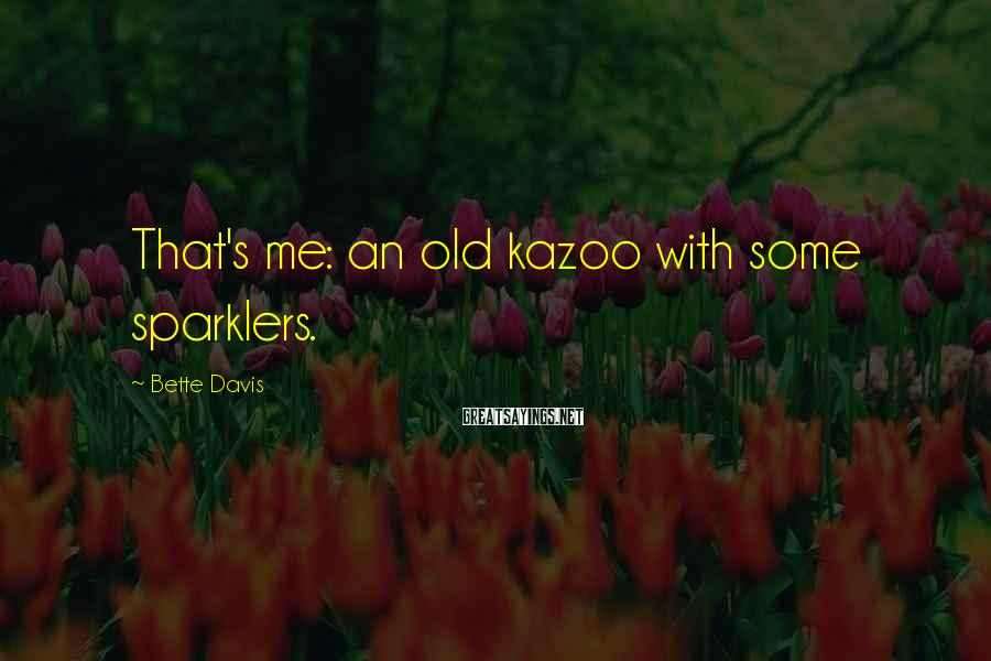Bette Davis Sayings: That's me: an old kazoo with some sparklers.