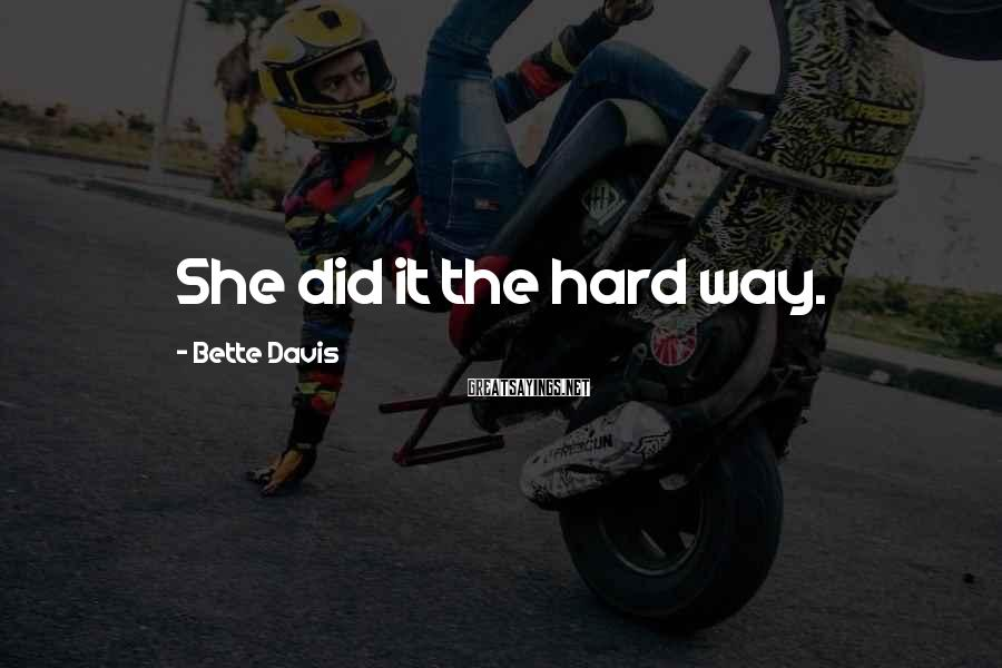 Bette Davis Sayings: She did it the hard way.