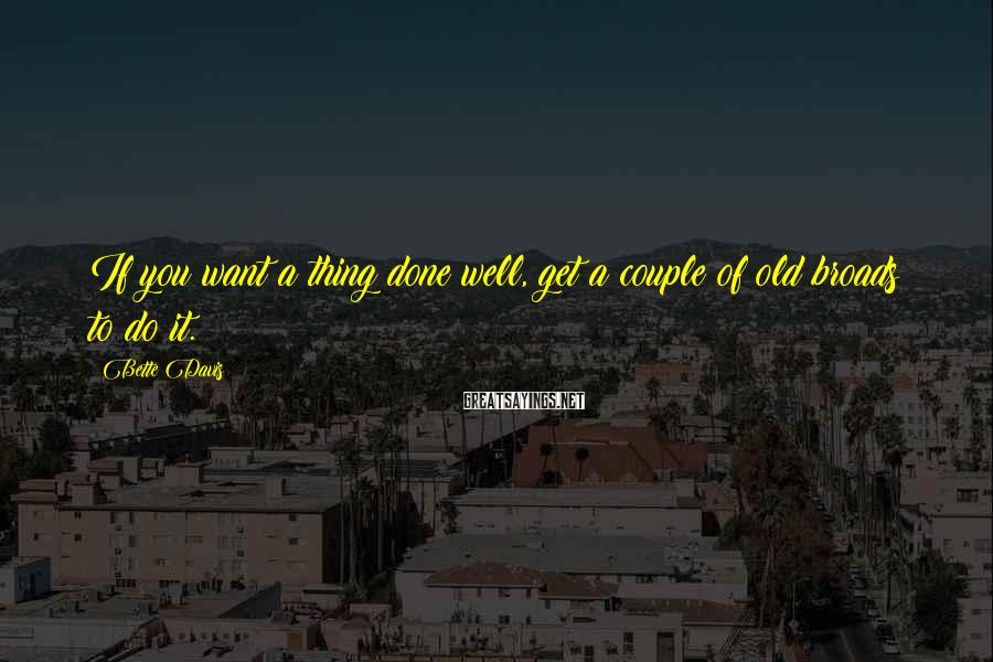 Bette Davis Sayings: If you want a thing done well, get a couple of old broads to do