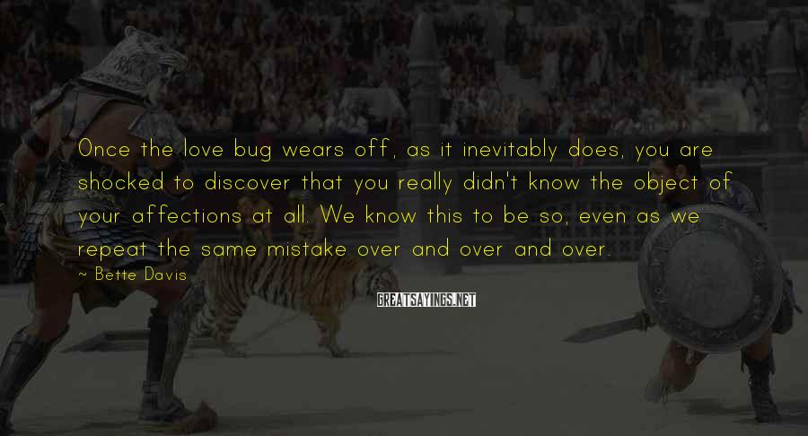 Bette Davis Sayings: Once the love bug wears off, as it inevitably does, you are shocked to discover