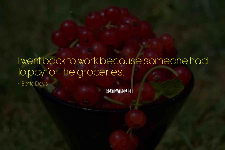 Bette Davis Sayings: I went back to work because someone had to pay for the groceries.