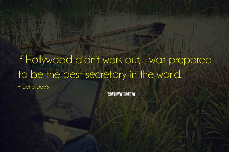 Bette Davis Sayings: If Hollywood didn't work out, I was prepared to be the best secretary in the