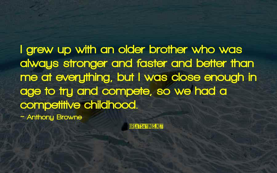 Better With Age Sayings By Anthony Browne: I grew up with an older brother who was always stronger and faster and better