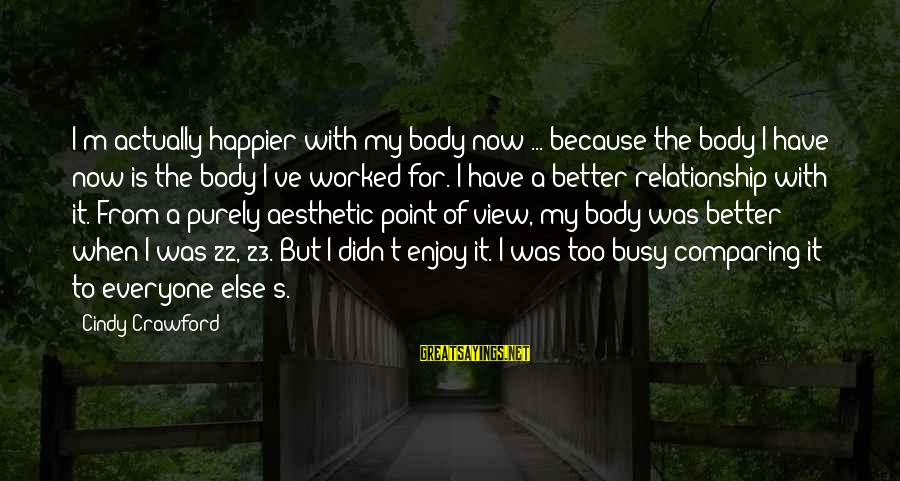 Better With Age Sayings By Cindy Crawford: I'm actually happier with my body now ... because the body I have now is