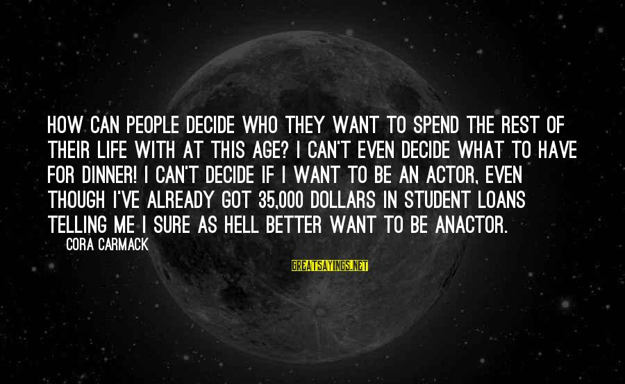 Better With Age Sayings By Cora Carmack: How can people decide who they want to spend the rest of their life with