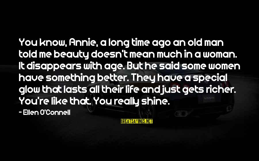 Better With Age Sayings By Ellen O'Connell: You know, Annie, a long time ago an old man told me beauty doesn't mean