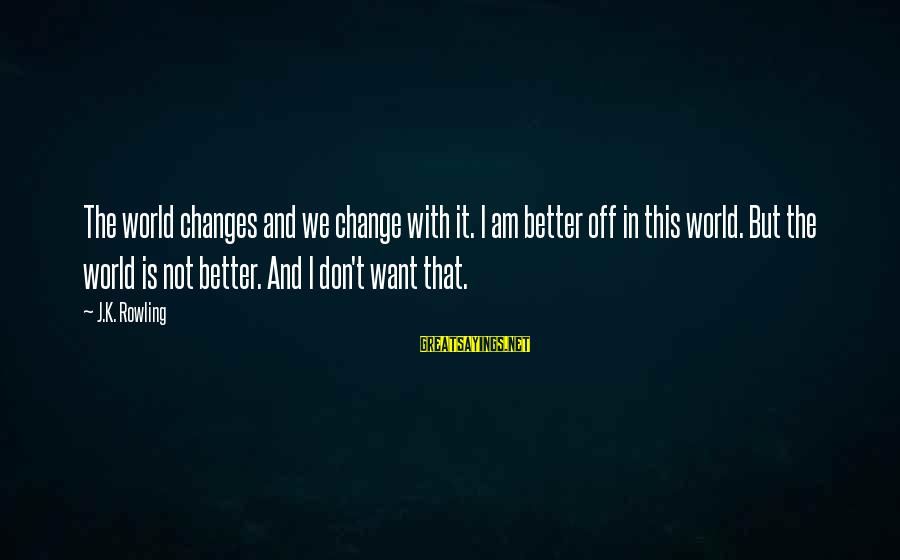 Better With Age Sayings By J.K. Rowling: The world changes and we change with it. I am better off in this world.