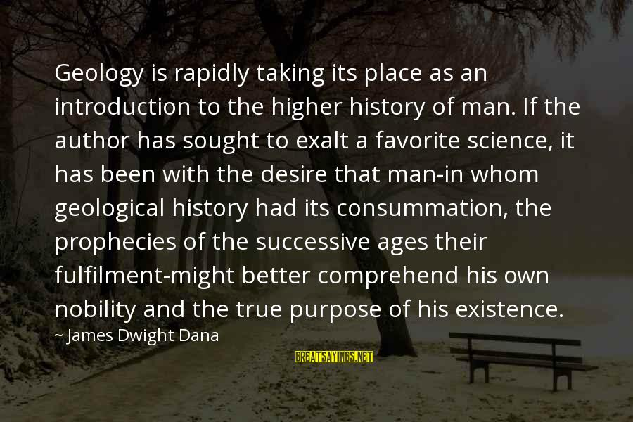 Better With Age Sayings By James Dwight Dana: Geology is rapidly taking its place as an introduction to the higher history of man.